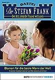 Dr. Stefan Frank - Folge 2411: Blumen für die beste Mami der Welt