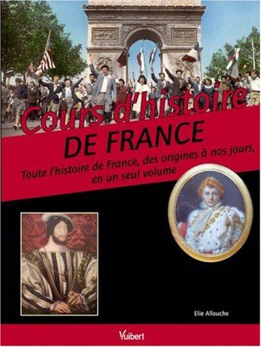 Cours d'histoire de France : Toute l'histoire de France, des origines à nos jours en un seul volume