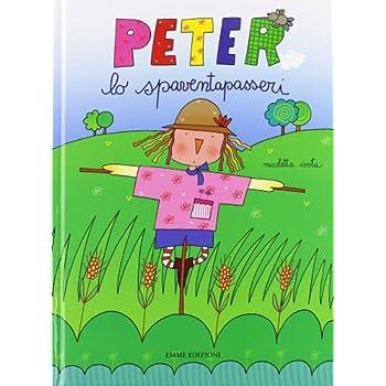 Peter Lo Spaventapasseri. Ediz. Illustrata