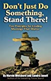 Don't Just Do Something, Stand There!: Ten Principles for Leading Meetings That Matter (English Edition)