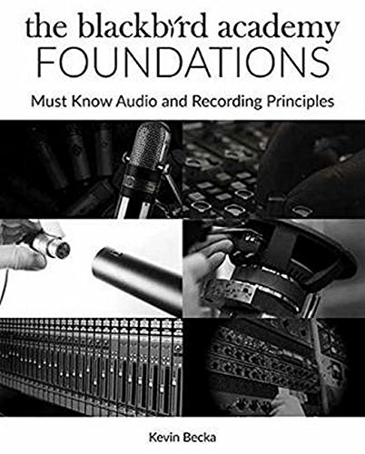 THE BLACKBIRD ACADEMY FOUNDATIONS MUST-KNOW AUDIO AND RECORDING BAM BK: Must-Know Audio and Recording Principles (Pensado's Strive Education)