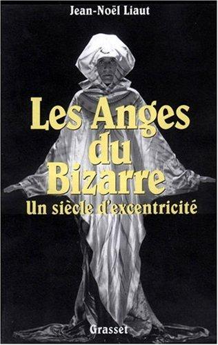 Les anges du bizarre : un siècle d'exentricité