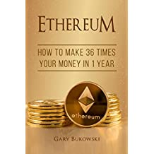 Ethereum: How to make 36 times your money in 1 year (Ethereum Investing explained) (English Edition)