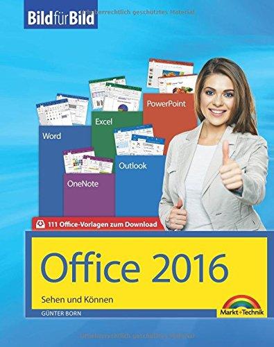 Office 2016 Bild für Bild: Sehen und Können. Für Word, Excel, Outlook, PowerPoint - Eine leicht verständliche Anleitung in Bildern. Komplett in Farbe. (Microsoft Word 2011)