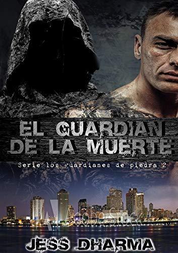 El guardián de la muerte: EL GUARDIÁN DE LA MUERTE II (Los guardianes de piedra nº 2) par Jess Dharma