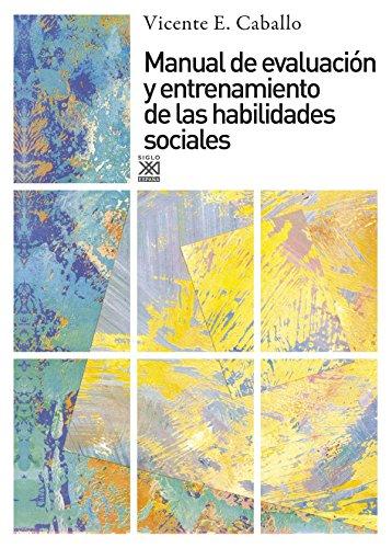 Manual de evaluación y entrenamiento de las habilidades sociales (Siglo XXI de España General) por Vicente E. Caballo