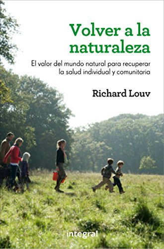 Volver a la naturaleza (INTEGRAL) por Richard Louv