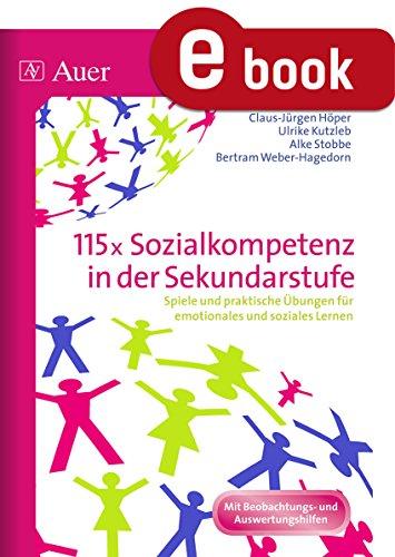 115x Sozialkompetenz in der Sekundarstufe: Spiele und praktische Übungen für emotionales und soziales Lernen (5. bis 10. Klasse)