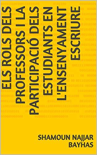 Els rols dels professors i la participació dels estudiants en l'ensenyament Escriure  (Catalan Edition)