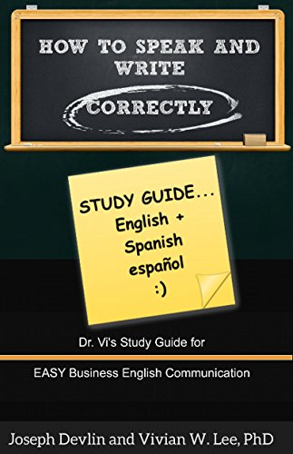 How to Speak and Write Correctly: Study Guide (Translated) in English and Spanish: Dr. Vi's Study Guide for Easy Business English Communication por Joseph Devlin