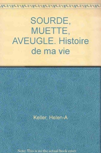 SOURDE, MUETTE, AVEUGLE. Histoire de ma vie