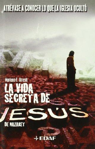 La vida secreta de Jesús de Nazaret (Mundo mágico y heterodoxo) por Mariano Fernández Urresti