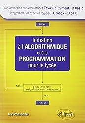 Initiation à l'Algorithmique et à la Programmation pour le Lycée (calculatrices Texas Instrument et Casio, logiciels Algobox et Xcas)