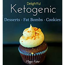 Maggie's Delightful Ketogenic Desserts, Fat Bombs & Cookies: 50+ Unbelievably Low Carb Recipes To Help You Accelerate Weight Loss (English Edition)