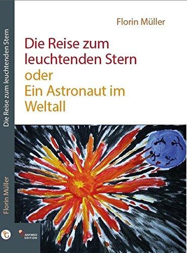 Die Reise zum leuchtenden Stern oder Ein Astronaut im Weltall: Autobiographie/Bericht