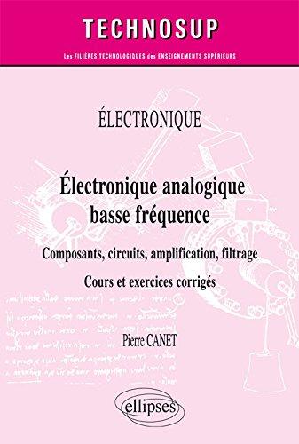 Électronique analogique basse fréquence : Composants, circuits, amplification, filtrage. Cours et exercices corrigés