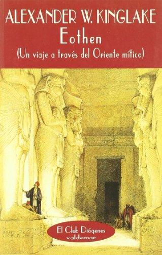 Eothen: Un viaje a través del Oriente mítico (El Club Diógenes) por Alexander William Kinglake