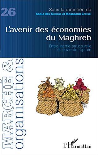 L'avenir des économies du Maghreb: Entre inertie structurelle et envie de rupture par Sonia Ben Slimane