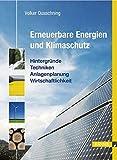 Erneuerbare Energien und Klimaschutz: Hintergründe - Techniken - Anlagenplanung - Wirtschaftlichkeit - Volker Quaschning
