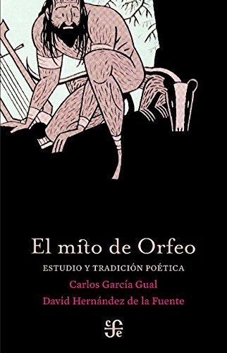 El mito de Orfeo. Estudio y tradición poética (Tezontle) por Carlos y David Hernández de la Fuente García Gual