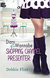 The Diary of a Wannabe Shopping Channel Presenter: Volume 1 (The Shopping Telly Diaries)