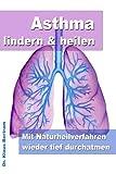 Asthma lindern & heilen – Mit Naturheilverfahren wieder tief durchatmen