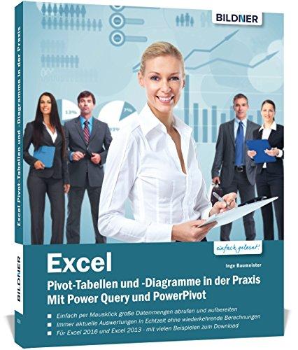 Excel Pivot-Tabellen und -Diagramme in der Praxis: Mit Power Query und PowerPivot (Pivot-tabellen Excel)
