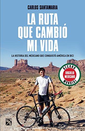 La ruta que cambió mi vida: La historia del mexicano que conquistó América en bici