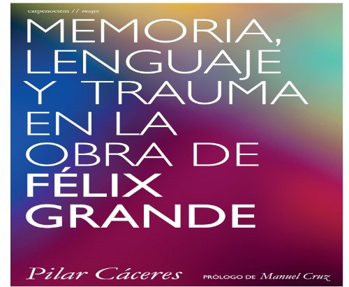 Lenguaje, memoria y trauma en la obra de Félix Grande por Pilar Cáceres