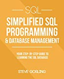 #3: SQL: Simplified SQL Programming & Database Management For Beginners. Your Step-By-Step Guide To Learning The SQL Database (SQL Series)