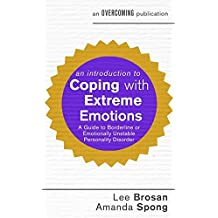An Introduction to Coping with Extreme Emotions: A Guide to Borderline or Emotionally Unstable Personality Disorder (Overcoming)