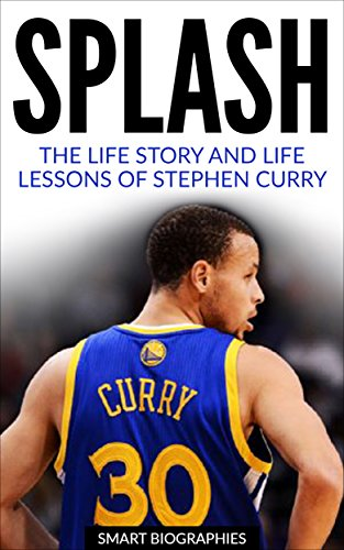 Stephen Curry: Splash: The Life Story and Life Lessons of Stephen Curry (English Edition) por Al Turner