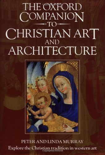 The Oxford Companion to Christian Art and Architecture por Peter Murray