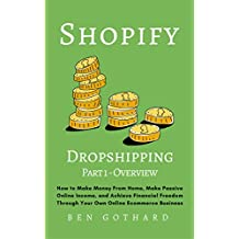 Shopify Dropshipping: How to Make Money From Home, Make Passive Online Income, and Achieve Financial Freedom Through Your Own Online Ecommerce Business (English Edition)