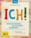 ICH! Drei Buchstaben, die Ihr Leben verändern: Der kleine Coach für mehr Selbstbewusstsein (GU Mind & Soul Kleiner Coach)