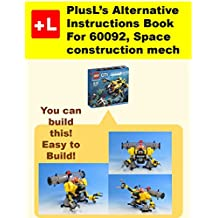 PlusL's Alternative Instruction For  60092,Space construction mech: You can build the Space construction mech out of your own bricks! (English Edition)