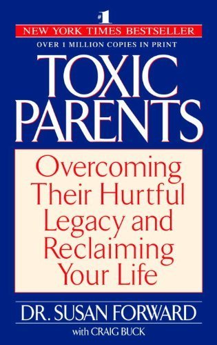 Toxic Parents: Overcoming Their Hurtful Legacy and Reclaiming Your Life by Susan Forward, Craig Buck (2002) Paperback