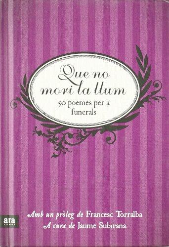 Que No Mori La Llum 50 Poemes Per A Funerals (Poesia. Ara Llibres) por Jaume Subirana Ortín