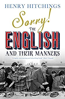 Sorry! The English and Their Manners (English Edition) von [Hitchings, Henry]