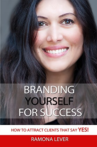 Branding Yourself For Success: How to Attract Clients that say YES!