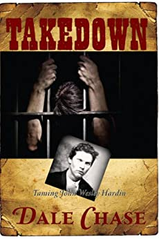Takedown: Taming John Wesley Hardin by [Chase, Dale]