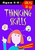 Thinking Skills: Age 6-8 (Ideas to Go) (Ideas to Go: Thinking Skills)