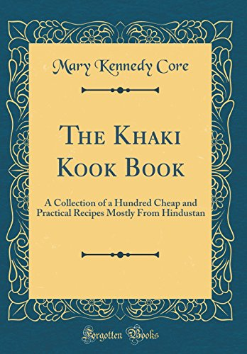 The Khaki Kook Book: A Collection of a Hundred Cheap and Practical Recipes Mostly From Hindustan (Classic Reprint) -