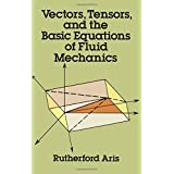 Vectors, Tensors and the Basic Equations of Fluid Mechanics (Dover Books on Engineering)
