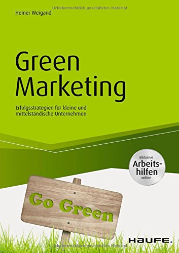 Green Marketing - inkl. Arbeitshilfen online: Erfolgsstrategien für kleine und mittelständische Unternehmen (Haufe Fachbuch)