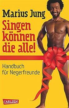 Singen können die alle!: Handbuch für Negerfreunde von [Jung, Marius]