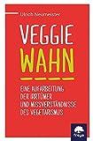 Veggiewahn: Eine Aufarbeitung der Irrtümer und Missverständnisse des Vegetarismus
