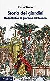 Storia dei giardini. Dalla Bibbia al giardino all'italiana