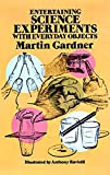 Entertaining Science Experiments with Everyday Objects (Dover Children's Science Books) (English Edition)