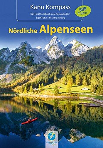 Preisvergleich Produktbild Kanu Kompass Nördliche Alpenseen: 20 Kanutouren + SUP-Infos - Das Reisehandbuch zum Kanuwandern